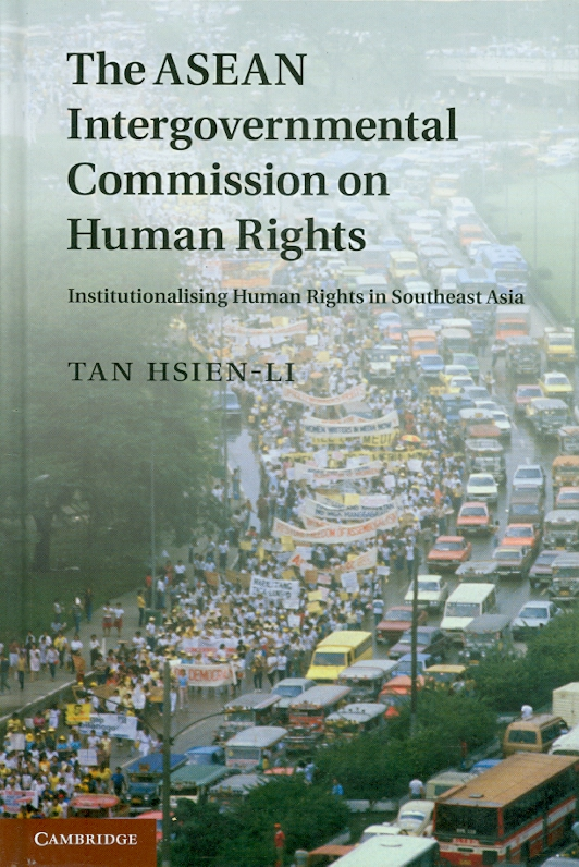 ASEAN intergovernmental commission on human rights :institutionalising human rights in Southeast Asia /Hsien-Li Tan||Association of Southeast Asian Nations intergovernmental commission on human rights