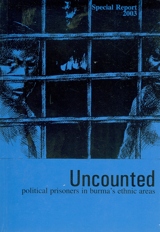 Uncounted :political prisoners in Burma's ethnic areas /report by Burma issues and Altsean-Burma