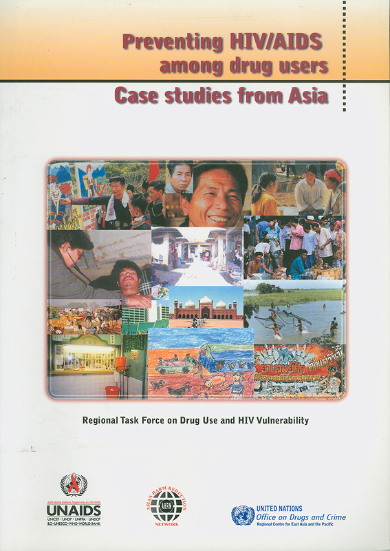 Preventing HIV/AIDS among drug users :case studies formAsia /UNAIDS, ASIAN Harm Reduction Network, United Nations Office on Drugs and Crime