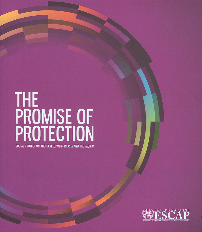 The promise of protection :social protection and development in Asia and the Pacific /Economic and Social Commission for Asia and the Pacific, United Nations||Social protection and development in Asia and the Pacific
