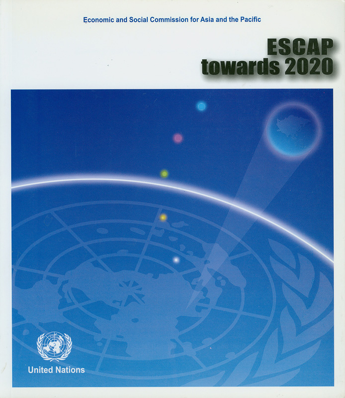 ESCAP towards 2020 :issued on the occasion of the commemorative sixtieth session of the Commission /Economic and Social Commission for Asia and the Pacific||Economic and Social Commission for Asia and the Pacific towards 2020