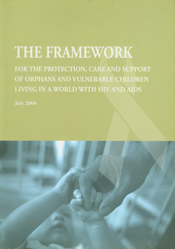framework for the protection, care and support of orphans and vulnerable children living in a world with HIV and AIDS /Joint United Nations Programme on HIV/AIDS (UNAIDS)