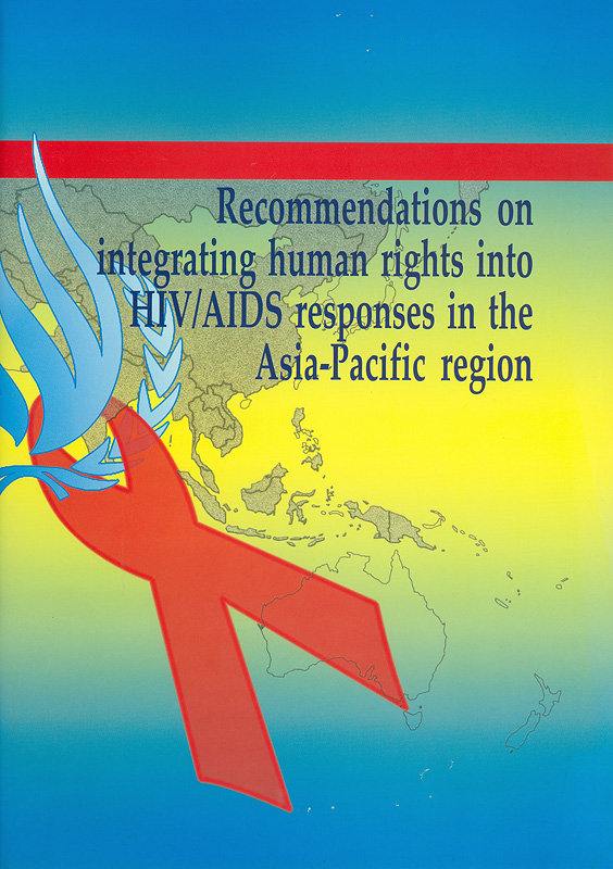 Recommendations on integrating human rights into HIV/AIDS responses in the Asia-Pacific region /UNAIDS South-East Asia Pacific IntercountryTeam