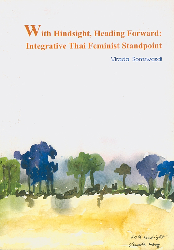 With hindsight, heading forword :integrative Thai feminist standpoint /Virada Somswasdi