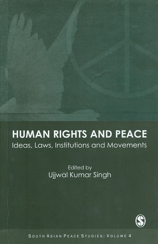 Human rights and peace :ideas, laws, institutions and movements /edited by Ujjwal Kumar Singh||South Asian peace studies ;v. 4