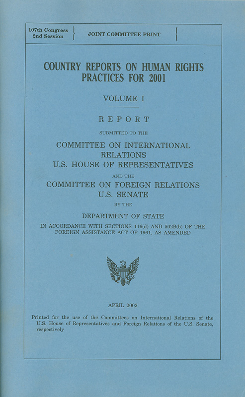 Country reports on human rights practices for 2001 :report submitted to the Committee on International relations U.S. House of Representatives and the commitee on foreign relations U.S. senate /by the Department of State in accordance with Sections 116(d) and 502B(b) of the Foreign Assistance Act of 1961, as amended