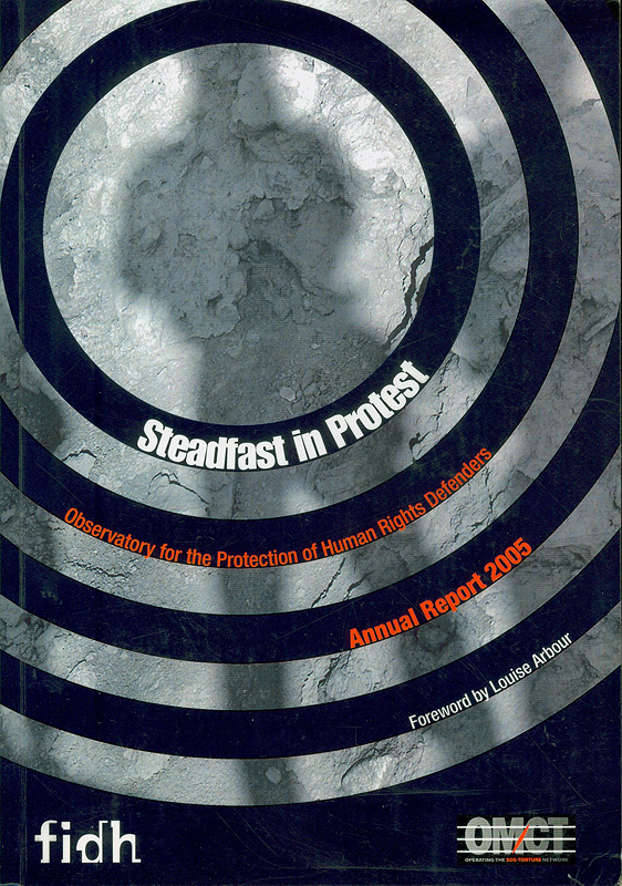 Annual report 2005 observatory for the protection of human rights defenders/International federation for human rights||Annual report  International federation for human rights|Steadfast in protest annual report 2005 : observatory for the protection of humand rights defenders