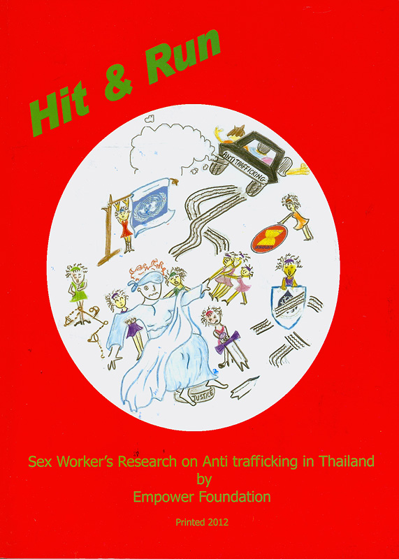 Hit & Run :the impact of anti trafficking policy and practice on sex worker's human rights in Thailand /by RATS-W Team, Empower Foundation||Hit and Run