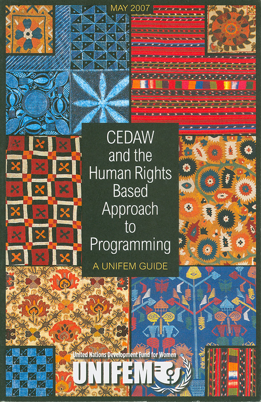 CEDAW and the human rights based approach to programming /written by Lee Waldorf||UNIFEM guide