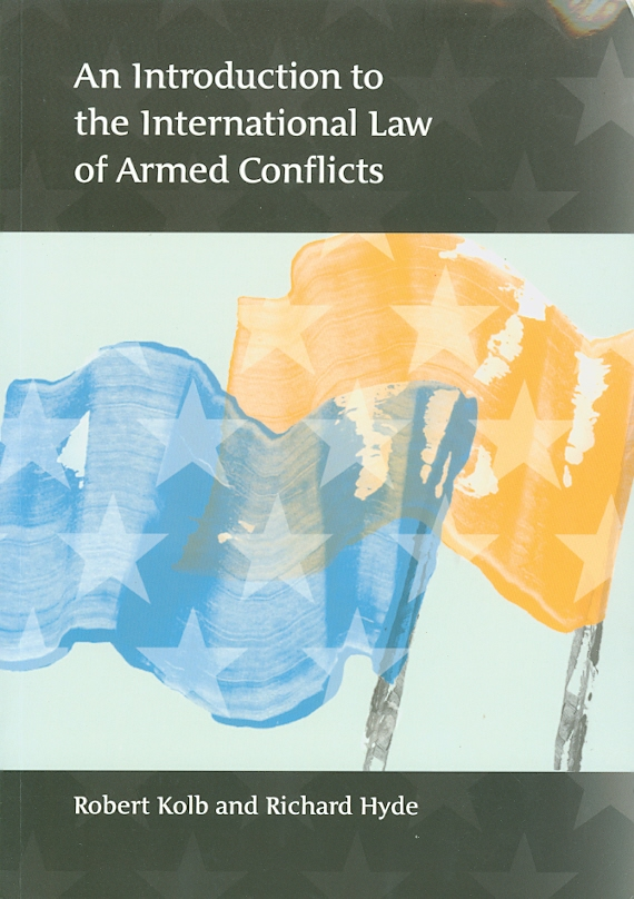 introduction to the international law of armed conflicts /Robert Kolb and Richard Hyde||International law of armed conflicts