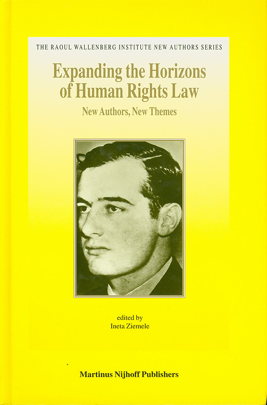 Expanding the horizons of human rights law /edited by Ineta Ziemele||Raoul Wallenberg Institute new authors series ;v. 1