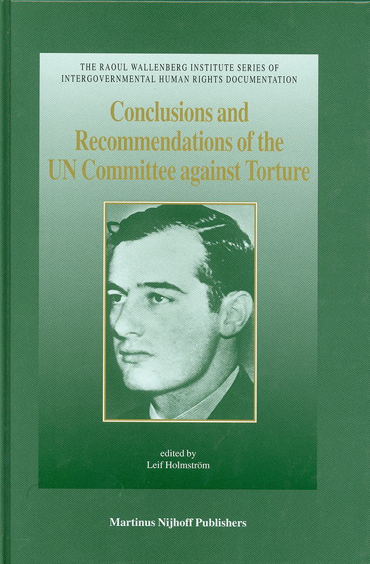 Conclusions and recommendations of the UN Committee against Torture :eleventh to twenty-second sessions (1993-1999) /edited by Leif Holmstrom||The Raoul Wallenberg Institute series of intergovernmental human rights documentation ;v. 2
