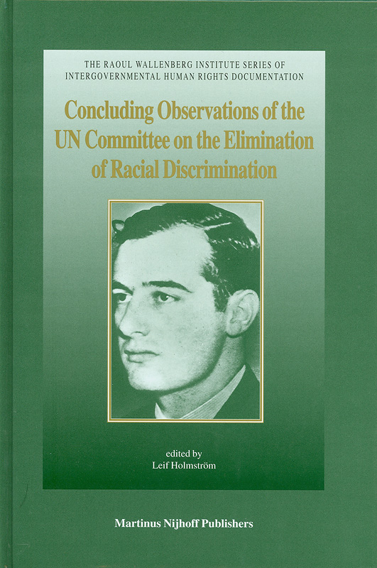 Concluding observations of the UN Committee on the Elimination of Racial Discrimination :forty-third tofifty-seventh sessions (1993-2000) /edited by Leif Holmström||The Raoul Wallenberg Institute series of intergovernmental human rights documentation ;v. 3