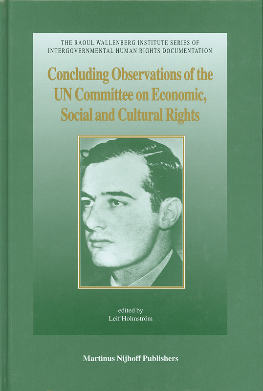 Concluding observations of the UN Committee on Economic, Social and Cultural Rights :eighth to twenty-seventh sessions (1993-2001) /edited by Leif Holmström||The Raoul Wallenberg Institute series of intergovernmental human rights documentation ;v. 4