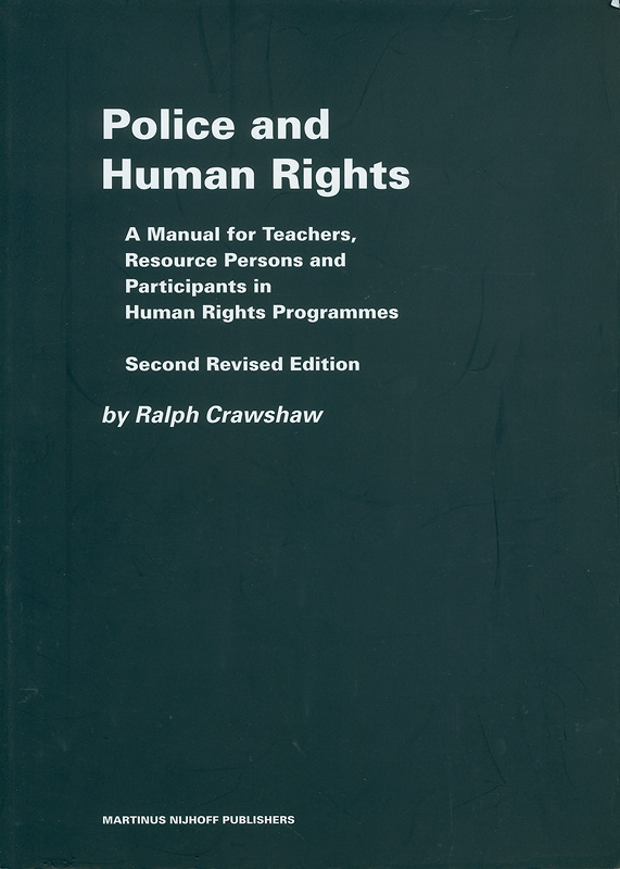 Police and human rights :a manual for teachers, and resource persons and for participants in human rights programmes /by Ralph Crawshaw||The Raoul Wallenberg Institute professional guides tohuman rights ;7