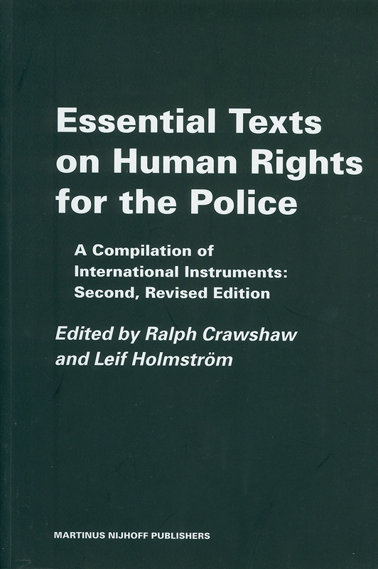 Essential texts on human rights for the police :a compilation of international instruments /edited by Ralph Crawshaw, Leif Holmstrom.||Raoul Wallenberg Institute professional guides to human rights ;v. 8