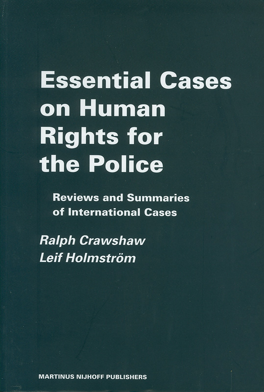 Essential cases on human rights for the police :reviews and summaries of international cases /by Ralph Crawshaw and Leif Holmstr̈öm