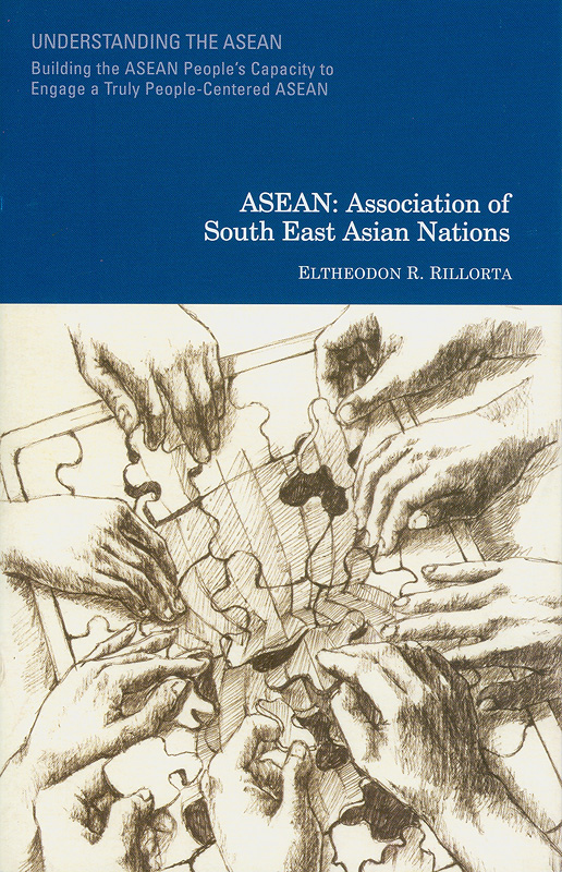 Understanding the ASEAN :building the ASEAN people's capacity to engage a truly people-centered ASEAN