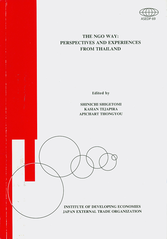 NGO way :perspectives and experiences from Thailand /edited by Shinichi Shigetomi, Kasian Tejapira, Apichart Thongyou||ASEDP ;no. 69