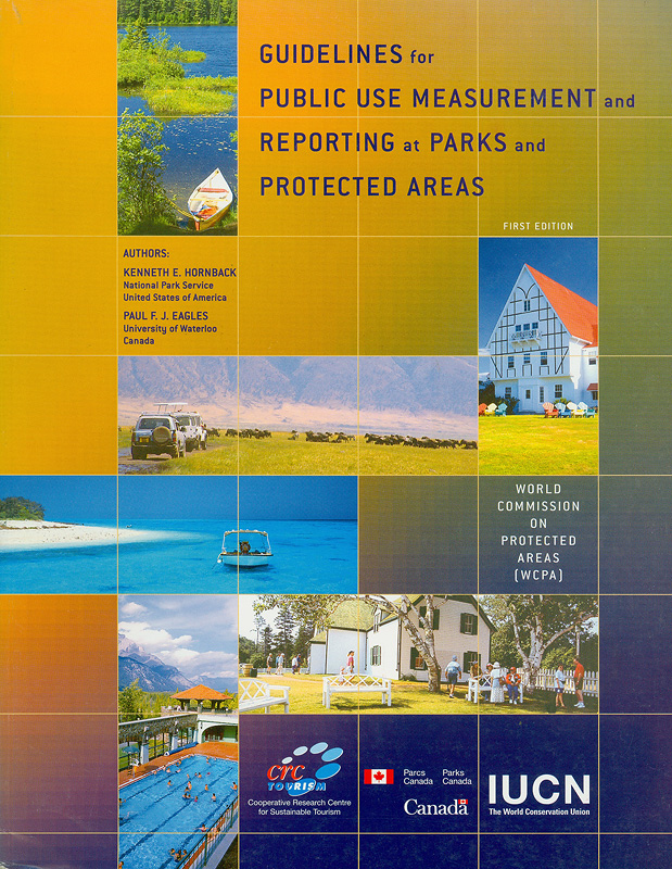 Guidelines for public use measurement and reporting at parks and protected areas /authors, Kenneth E. Hornback, Paul F.J. Eagles