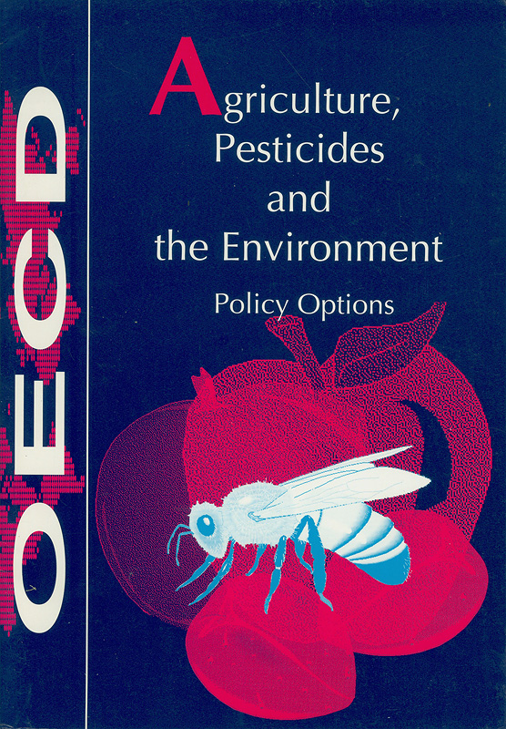 Agriculture, pesticides, and the environment :policy options/Organisation for Economic Co-operation and Development