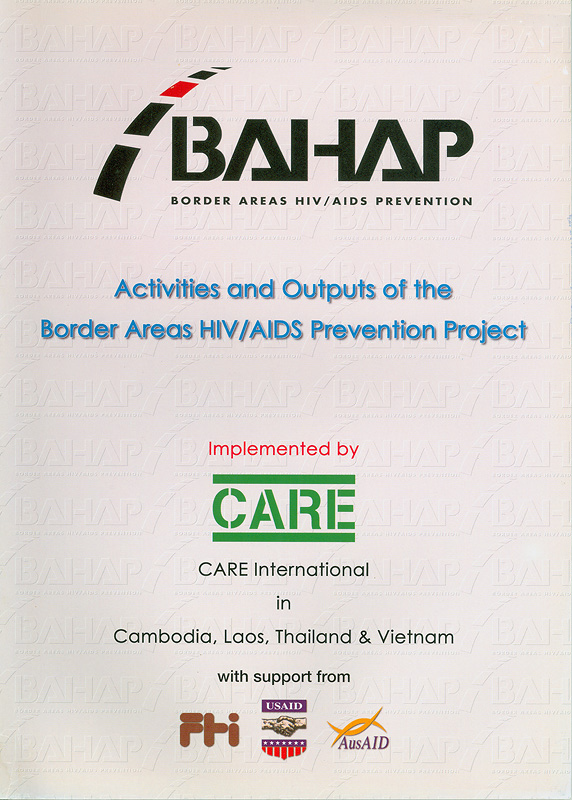 Activities and outputs of the Border Areas HIV/AIDS Prevention Project (BAHAP) /CARE International in Cambodia, Loas, Thailand & Vietnam