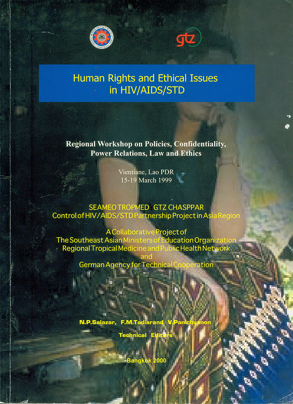 Proceedings of the Regional Workshop on policies, confidentiality, power relations, law and ethics in HIV/AIDS/STD, Vientiane, Lao PDR, 15-19 March 1999 /SEAMEO TROPMED-GTZ CHASPPAR, Control of HIV/AIDS/STD Partnership in Asia Region ; N.P. Salazar, F.M. Tadiar, and V. Panichyanon, technical editors||SEAMEO TROPMED - GTZ CHASPPAR|Human rights and ethical issues in HIV/AIDS/STD