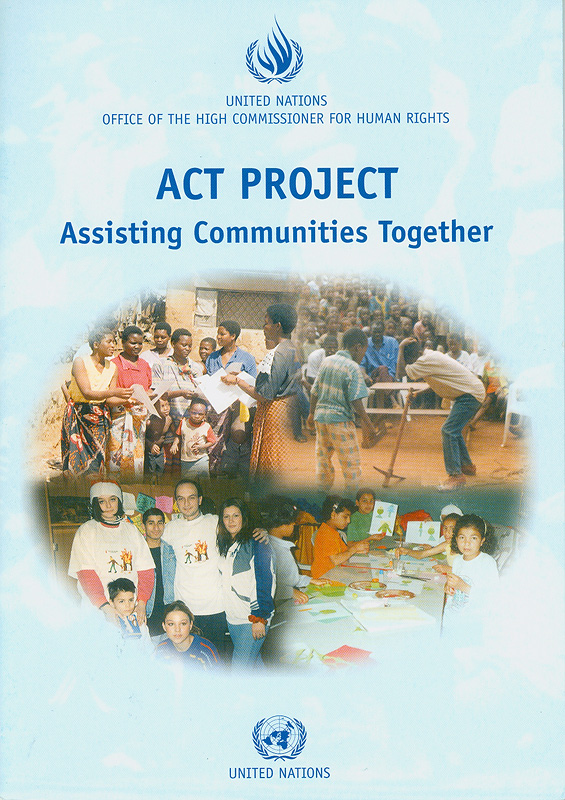 ACT Project :Assisting Communities Together /United Nations Office of the High Commissioner for Human Rights