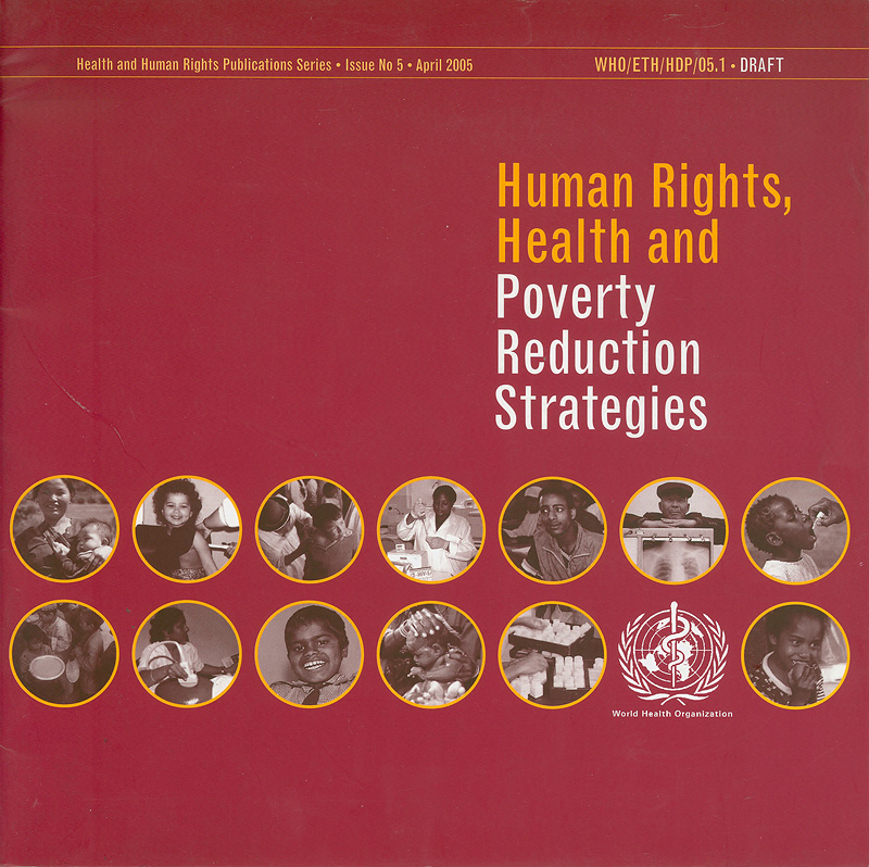 Human rights, health and poverty reduction strategies /World Health Organization||Health & human rights publication series ;issue no. 5 April 2005