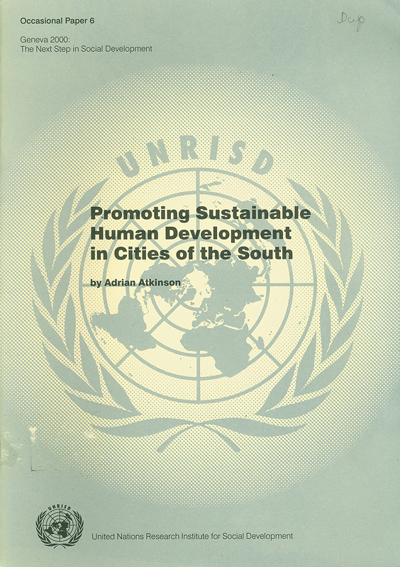Promoting sustainable human development in cities of the South :a Southeast Asian perspective /by Adrian Atkinson||Occasional papers ;6||Geneva 2000(2000 :Geneva, Switzerland)