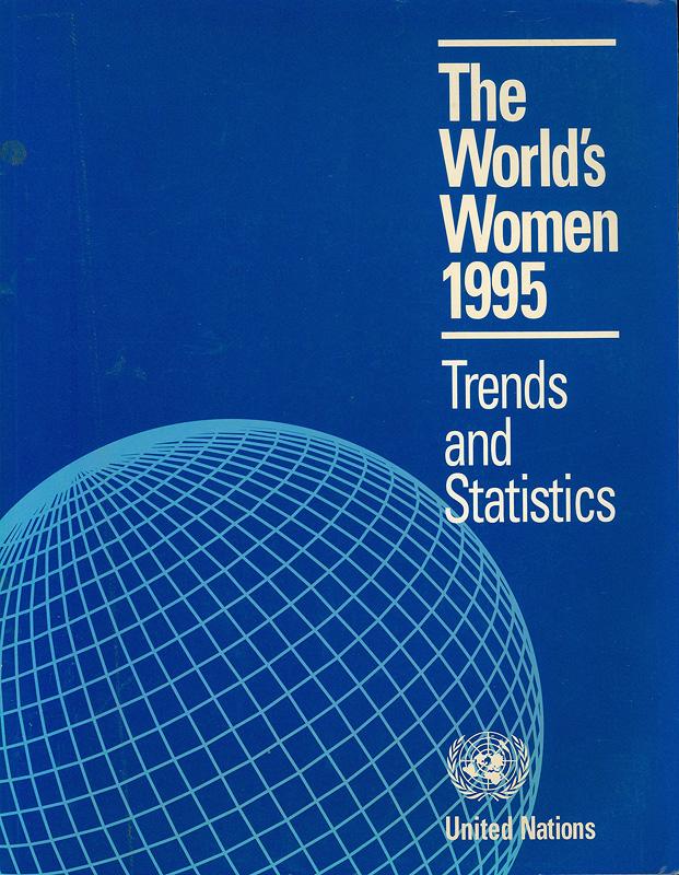 World's women, 1995 :trends and statistics/United Nations||The World's women : trends and statistics||Social statistics and indicators. Series K ;no. 12