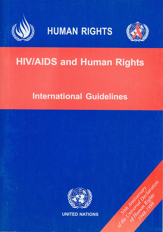 HIV/AIDS and human rights :international guidelines : second international consultation on HIV/AIDS and human rights, Geneva, 23-25 September 1996 /organized jointly by the Office of the United Nations High Commissioner for Human Rights and the Joint United Nations Programme on HIV/AIDS Geneva||Second International Consultation on HIV/AIDS and Human Rights