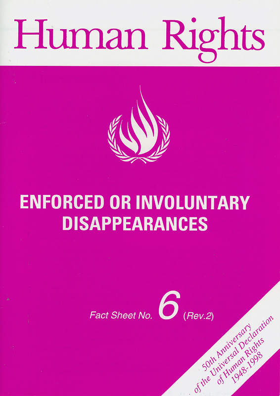Enforced or involuntary disappearances/United Nations Centre for Human Rights||50th anniversary of the Universal Declaration of Human Rights, 1948-1998|Human rights||Human rights fact sheet ;no. 6 (Rev. 2)