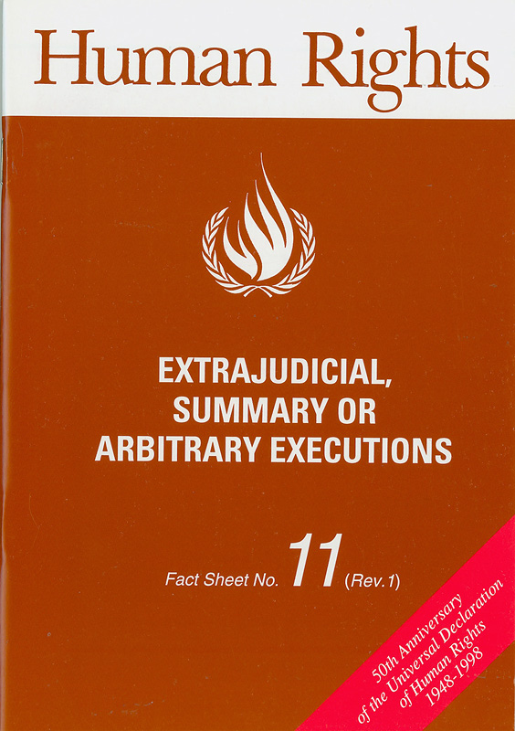Extrajudicial, summary or arbitrary executions/Office of the United Nations High Commissioner for Human Rights||Human rights|50th anniversary of the Universal Declaration of Human Rights 1948-1998||Human rights fact sheet ;no. 11 (Rev. 1)