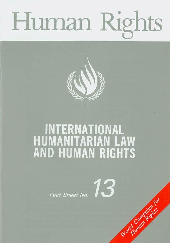 International humanitarian law and human rights/United Nations Centre for Human Rights||Human rights|World campaign for human rights||Human rights fact sheet ;No. 13