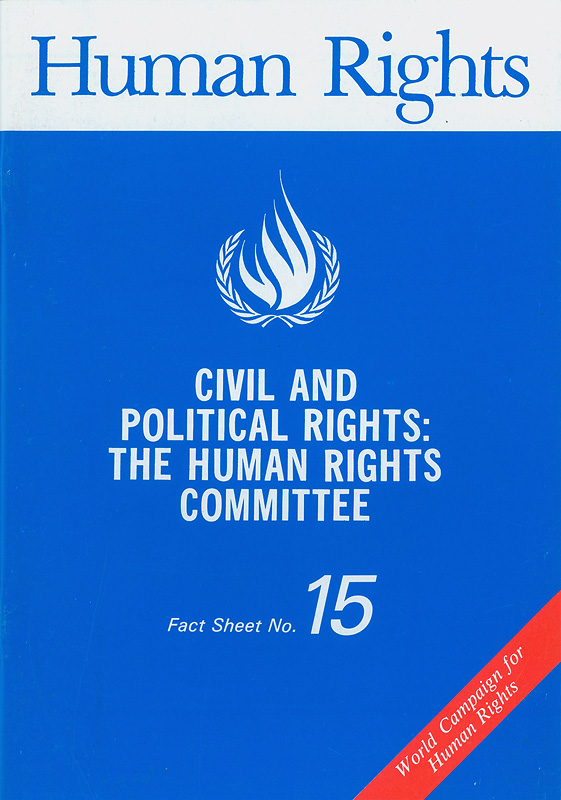 Civil and political rights :the human rights committee/United Nations Centre for Human Rights||Human rights|World campaign for human rights||Human rights fact sheet ;no. 15