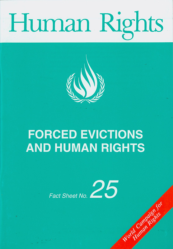 Forced evictions and human rights/United Nations Centre for Human Rights||World campaign for human rights||Human rights fact sheet ;no. 25