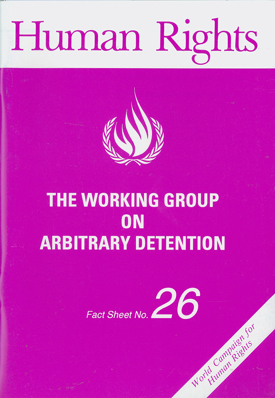 working group on arbitrary detention/Office of the United Nations High Commissioner for Human Rights||World campaign for human rights|Human rights||Human rights fact sheet ;no. 26
