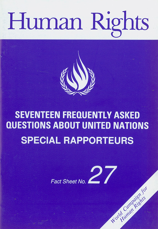 Seventeen frequently asked questions about United Nations :special rapporteurs/Office of the United Nations High Commissioner for Human Rights||World campaign for human rights||Human rights fact sheet ;no. 27