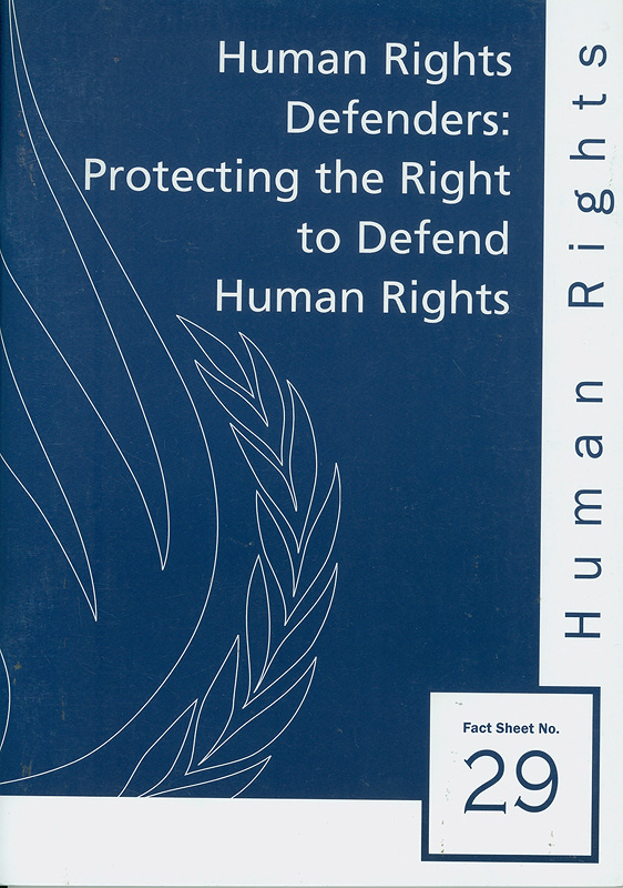Human rights defenders :protecting the right to defend human rights/Office of the United Nations High Commissioner for Human Rights||Human rights fact sheet ;no. 29