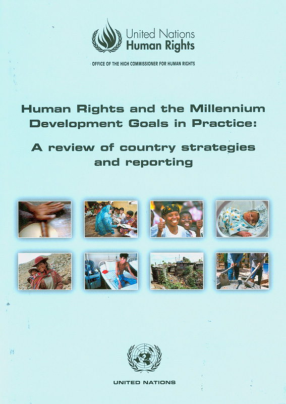 Human rights and the millennium development goals in practice :a review of country strategies and reporting /Office of the United Nations High Commissioner for Human Rights