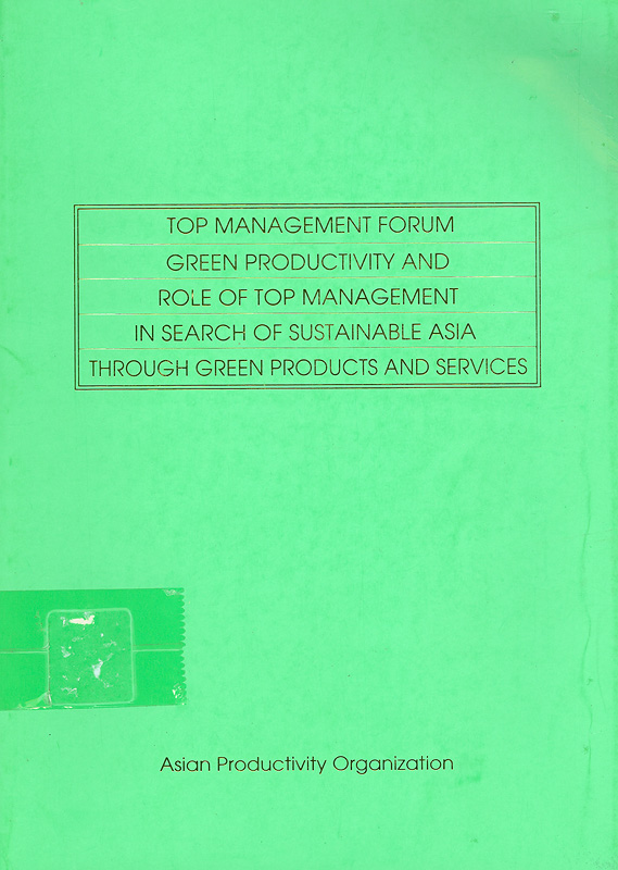 Top management forum green productivity and role of top management in search of sustainable Asia through green products and services /Asian Productivity Organization