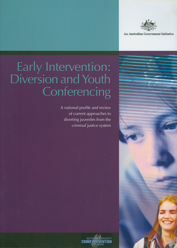 Early intervention :diversion and youth conferencing : a national profile and review of current approaches to diverting juveniles from the criminal justice system /[authors, Kenneth Polk ... [et al.]]