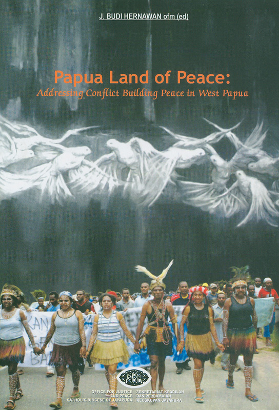 Papua, land of peace :addressing conflict, building peace in West Papua /J. Budi Hernawan (ed.)