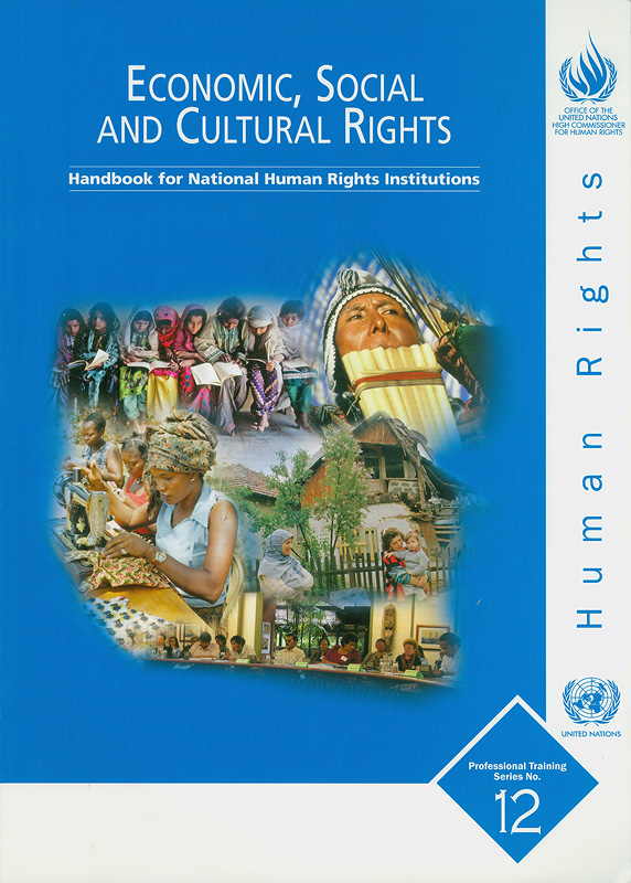Economic, social and cultural rights :handbook for national human rights institutions /Office of the United Nations, High Commissioner for Human Rights||Handbook for national human rights institutions||Professional training series ;no. 12