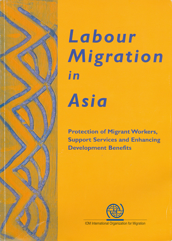 Labour migration in Asia :protection of migrant workers, support services, and enhancing development benefits /editor, Caroline Mackenzie