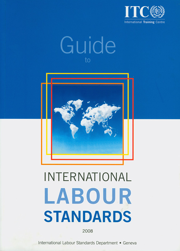 Guide to international labour standards /International Labour Organization