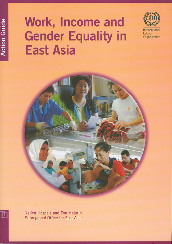 Work, income and gender equality in East Asia :action guide /Nelien Haspels and Eva Majurin