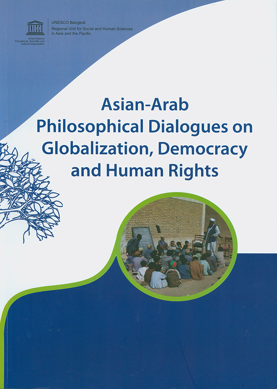 Asian-Arab philosophical dialogues on globalization, democracy and human rights /Editors Darryl R.J., MacerSouria Saad-Zoy