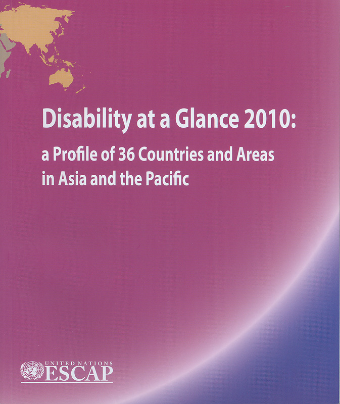 Disability at a glance 2010 :a profile of 36 countries and areas in Asia and the Pacific /United Nations ESCAP
